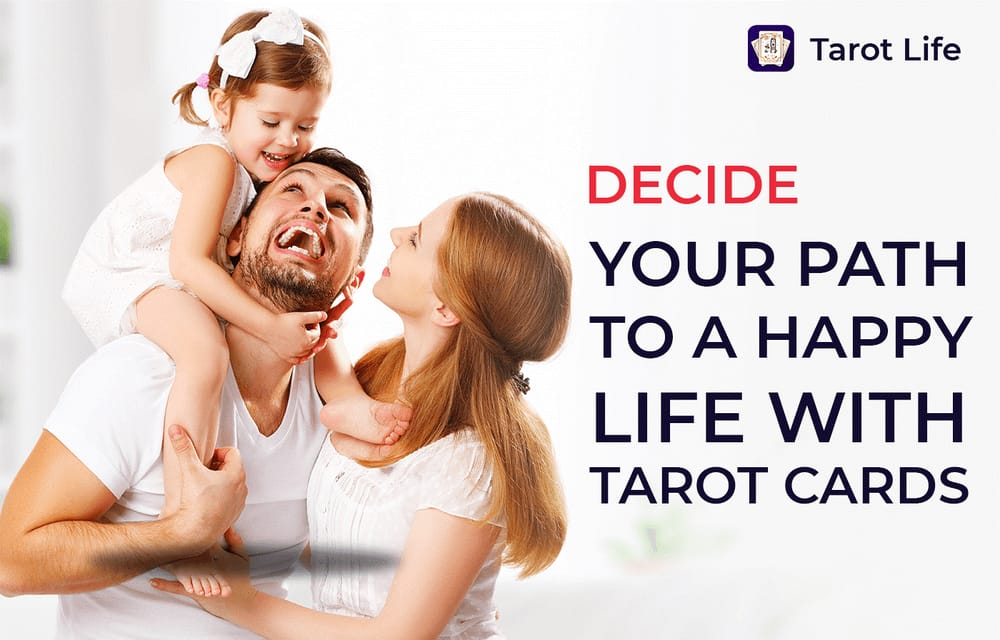 decide your path to a happy life with tarot cards